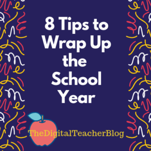 8 Tips to Wrap Up the School Year!