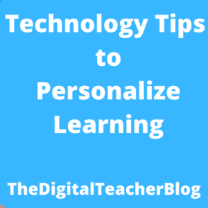 My Top 10 Technology Tips to Personalize Learning!!